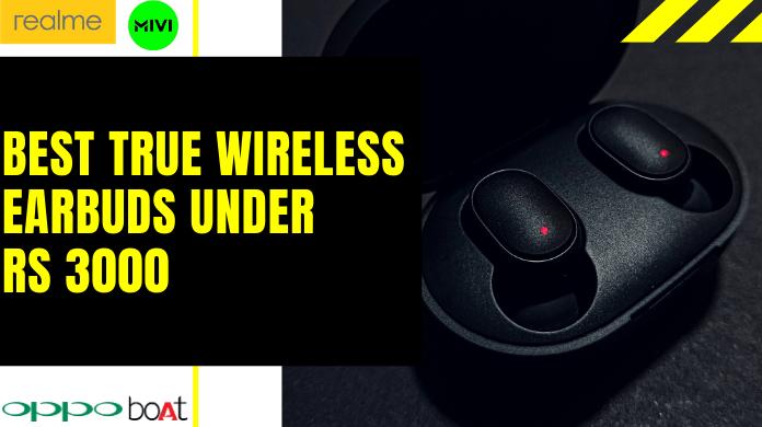 Best true wireless earbuds under Rs 3000